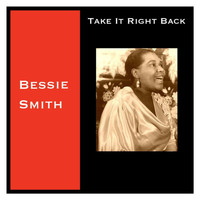 Bessie Smith - Take It Right Back