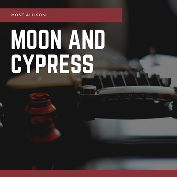 Mose Allison - Moon and Cypress