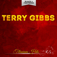 Terry Gibbs - Titanium Hits