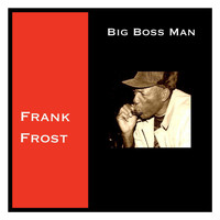 Frank Frost - Big Boss Man