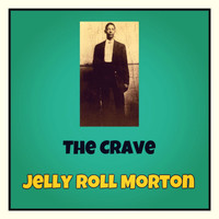 Jelly Roll Morton - The Crave (Explicit)