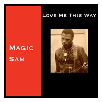 Magic Sam - Love Me This Way