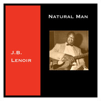 J.B. Lenoir - Natural Man (Explicit)