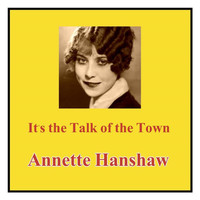 Annette Hanshaw - It's the Talk of the Town