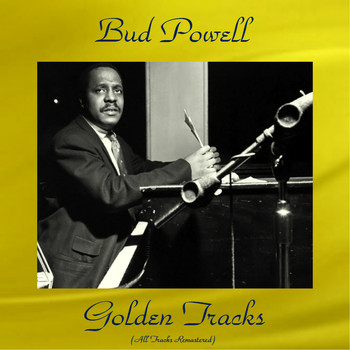 Bud Powell - Bud Powell Golden Tracks (All Tracks Remastered)