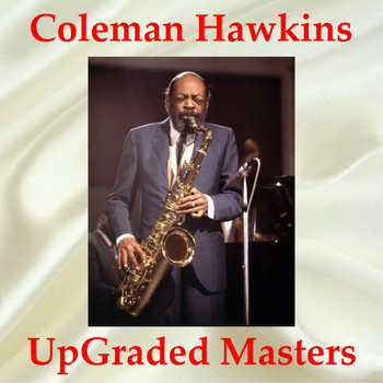 Coleman Hawkins - Coleman Hawkins UpGraded Masters (Remastered 2018)