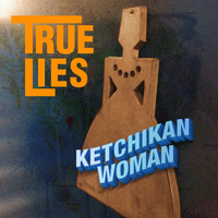 True Lies - Ketchikan Woman