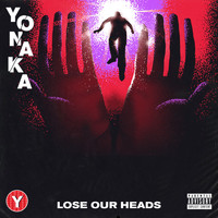 Yonaka - Lose Our Heads (Explicit)