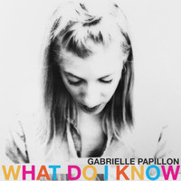 Gabrielle Papillon - What Do I Know