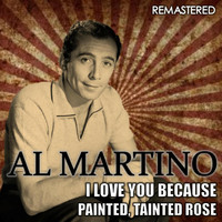 Al Martino - I Love You Because & Painted, Tainted Rose (Remastered)