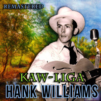 Hank Williams - Kaw-Liga (Remastered)