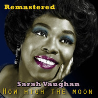 Sarah Vaughan - How High the Moon (Remastered)