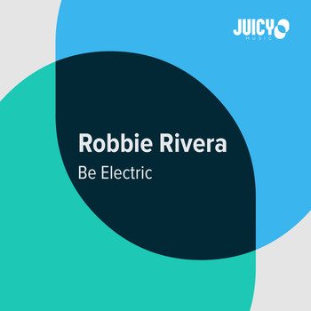 Robbie Rivera - Be Electric