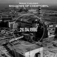 Sergei Vasilenko - Shadows of Chernobyl