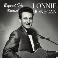Lonnie Donegan - Beyond The Sunset