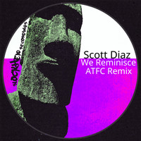 Scott Diaz - We Reminisce (ATFC Remix)