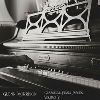 Glenn Morrison - Classical Piano Pieces, Vol. V