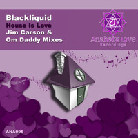 Blackliquid - House Is Love - Jim Carson & OM Daddy Remixes