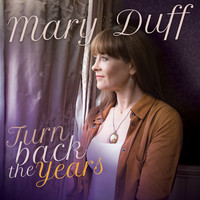 Mary Duff - Turn Back the Years