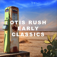 Otis Rush - Early Classics