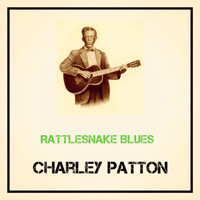 Charley Patton - Rattlesnake Blues