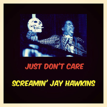 Screamin' Jay Hawkins - Just Don't Care