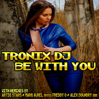 Tronix DJ - Be with You
