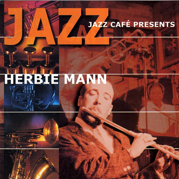 Herbie Mann - Jazz Cafe' Presents Herbie Mann