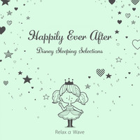 Relax α Wave - Happily Ever After: Disney Sleeping Selections