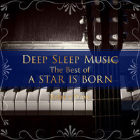 Relax α Wave - Deep Sleep Music - The Best of A Star Is Born: Relaxing Piano Covers