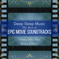 Relax α Wave - Deep Sleep Music - the Best of Epic Movie Soundtracks: Relaxing Piano Covers