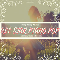 Relax α Wave - Deep Sleep Music - All Star Piano Pop: Relaxing Piano Covers