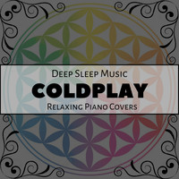 Relax α Wave - Deep Sleep Music - the Best of Coldplay: Relaxing Piano Covers