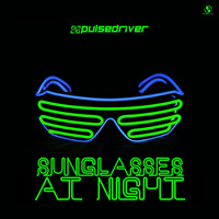 Pulsedriver - Sunglasses at Night (Extended Mixes)