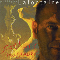 Philippe Lafontaine - Folklores imaginaires (Edition Deluxe)