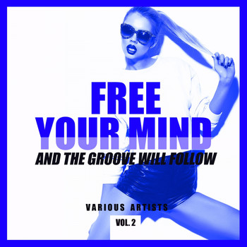 Various Artists - FREE YOUR MIND and the Groove will Follow, Vol. 2