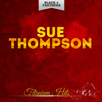 SUE THOMPSON - Titanium Hits