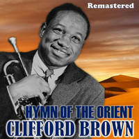 Clifford Brown - Hymn of the Orient (Remastered)