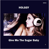 Holggy - Give Me The Sugar Baby