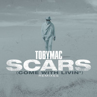 tobyMac - Scars (Come With Livin') (Remixes)