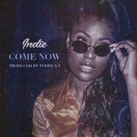 Indie - Come Now (Explicit)