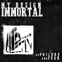 My Design Immortal - Of Failure and Fear