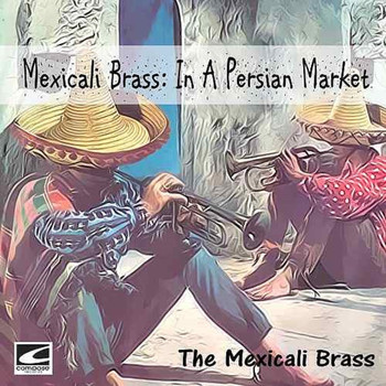 The Mexicali Brass - In A Persian Market