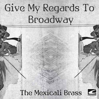 The Mexicali Brass - Give My Regards To Broadway