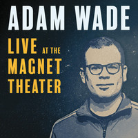Adam Wade - Live at the Magnet Theater (Explicit)