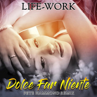 LIFE-WORK featuring Karen Orchin and Jonjo - Dolce Far Niente (Pete Hammond Remixes)