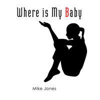 Mike Jones - Where Is My Baby