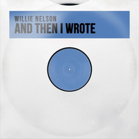 Willie Nelson - And Then I Wrote