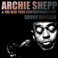 Archie Shepp - Archie Shepp & The New York Contemporary Five: Sound Barrier