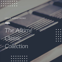 Louis Armstrong and His Orchestra - The Alltime Classic Collection